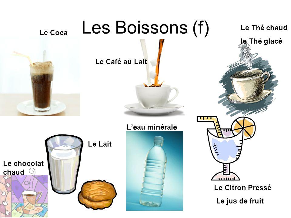 Les Boissons (f) Le Thé chaud Le Coca le Thé glacé Le Café au Lait