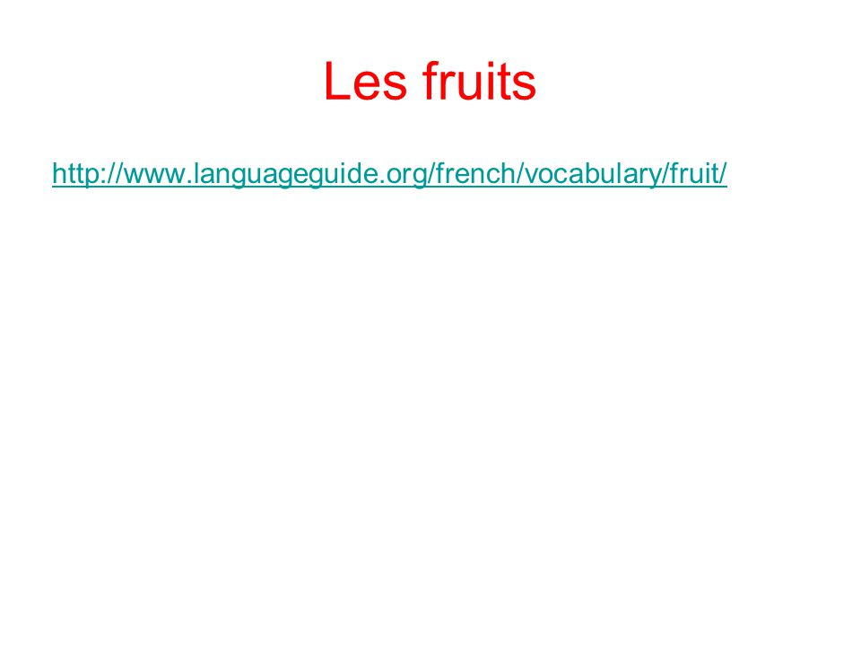 Les fruits http://www.languageguide.org/french/vocabulary/fruit/