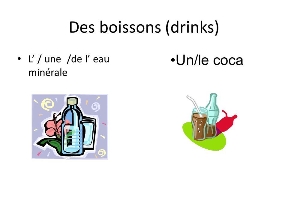 Des boissons (drinks) L' / une /de l' eau minérale Un/le coca