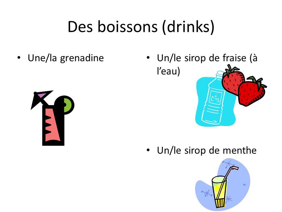 Des boissons (drinks) Une/la grenadine Un/le sirop de fraise (à l'eau)