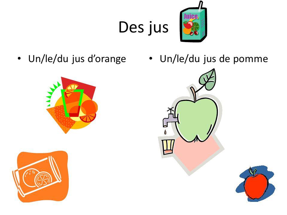 Des jus Un/le/du jus d'orange Un/le/du jus de pomme
