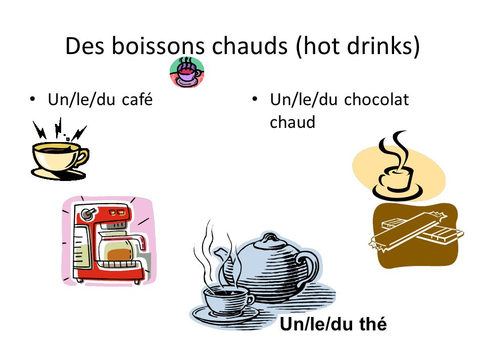 Des boissons chauds (hot drinks)