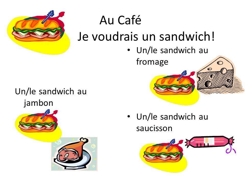 Au Café Je voudrais un sandwich!