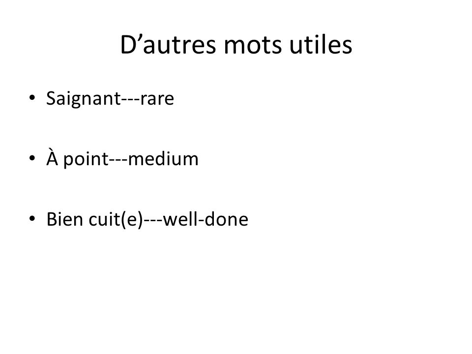 D'autres mots utiles Saignant---rare À point---medium