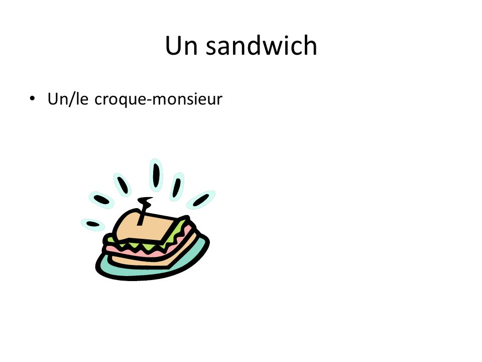 Un sandwich Un/le croque-monsieur