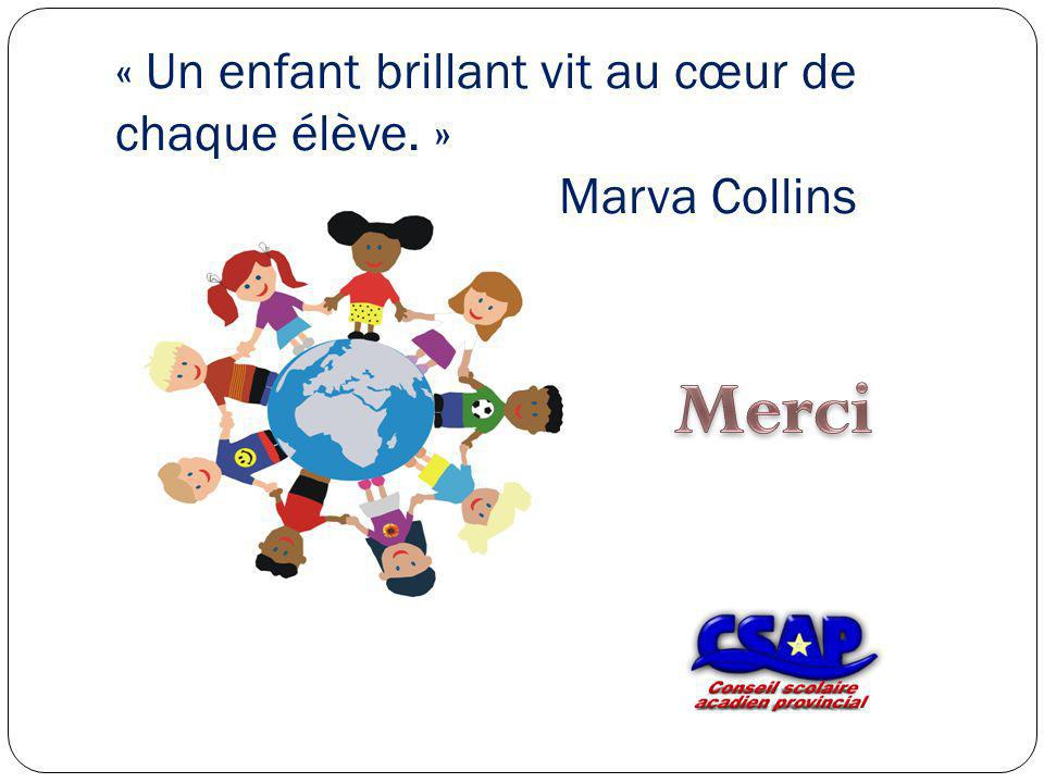 « Un enfant brillant vit au cœur de chaque élève. » Marva Collins
