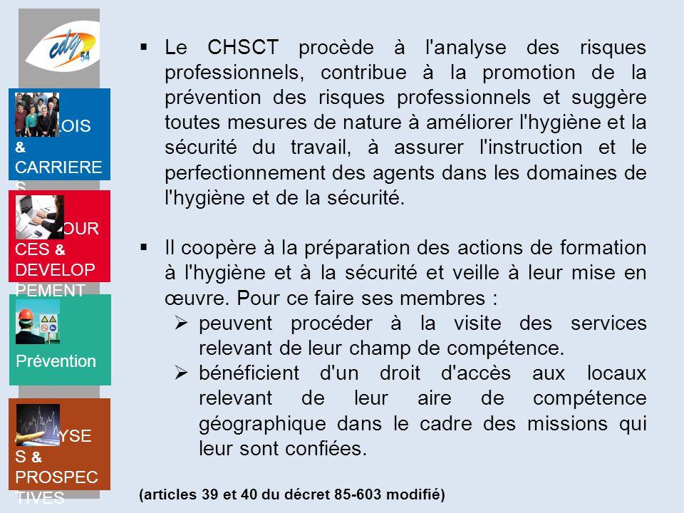 Le CHSCT procède à l analyse des risques professionnels, contribue à la promotion de la prévention des risques professionnels et suggère toutes mesures de nature à améliorer l hygiène et la sécurité du travail, à assurer l instruction et le perfectionnement des agents dans les domaines de l hygiène et de la sécurité.