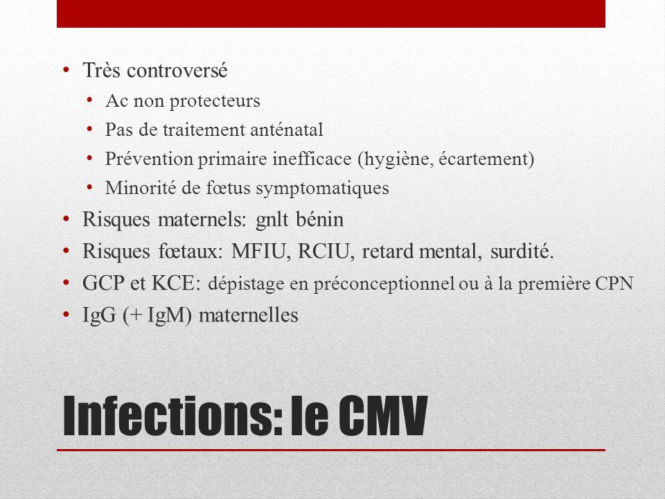 Infections: le CMV Très controversé Risques maternels: gnlt bénin