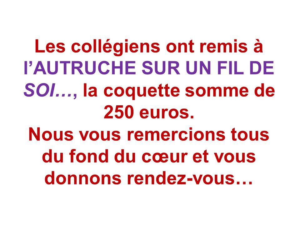 Les collégiens ont remis à l'AUTRUCHE SUR UN FIL DE SOI…, la coquette somme de 250 euros.