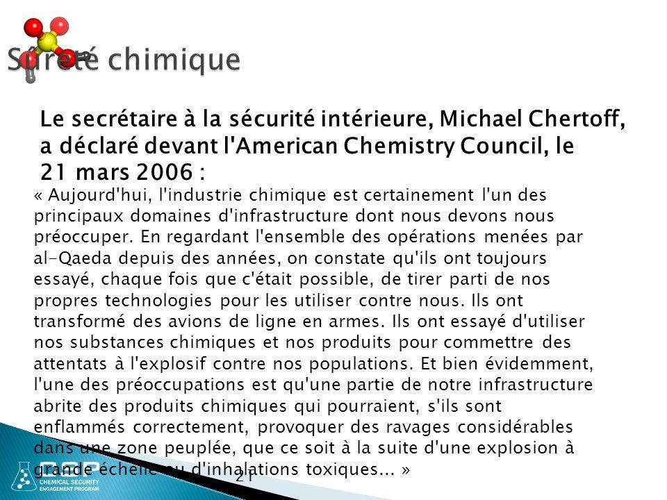 Sûreté chimique Le secrétaire à la sécurité intérieure, Michael Chertoff, a déclaré devant l American Chemistry Council, le 21 mars 2006 :