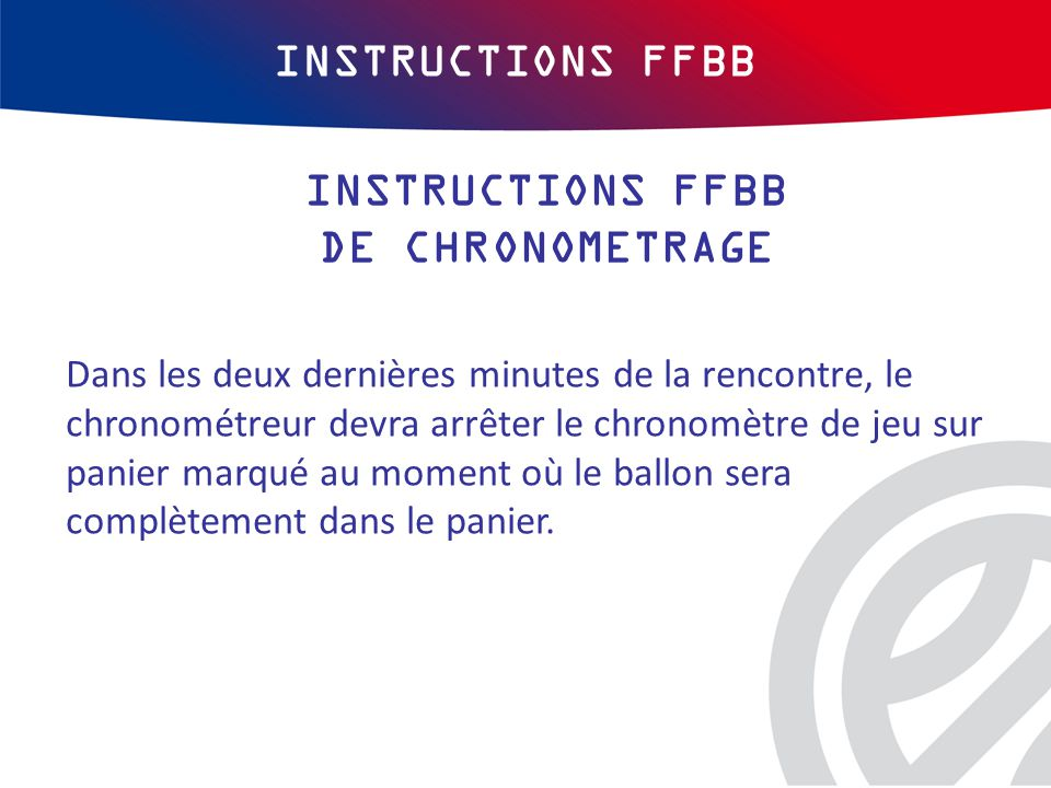 INSTRUCTIONS FFBB INSTRUCTIONS FFBB DE CHRONOMETRAGE