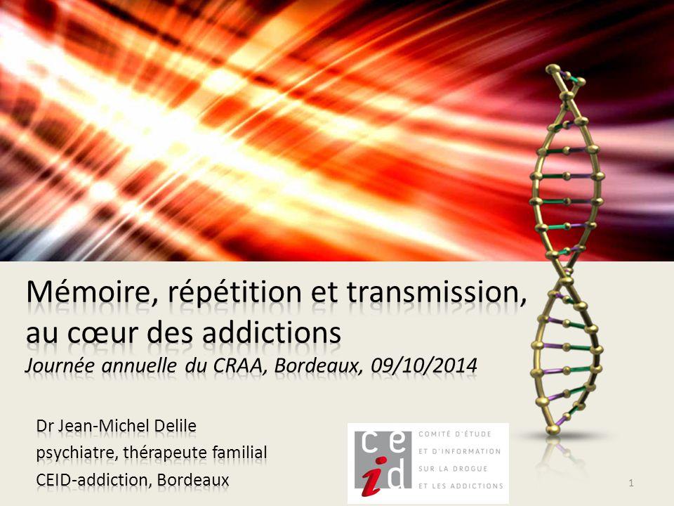 Mémoire, répétition et transmission, au cœur des addictions Journée annuelle du CRAA, Bordeaux, 09/10/2014
