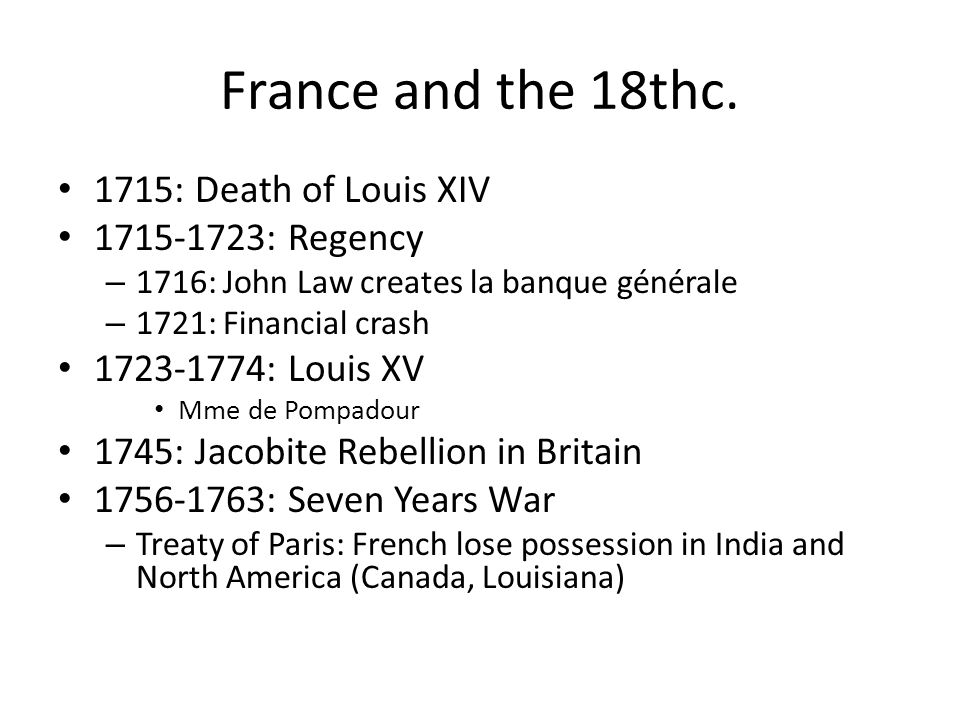 France and the 18thc. 1715: Death of Louis XIV 1715-1723: Regency