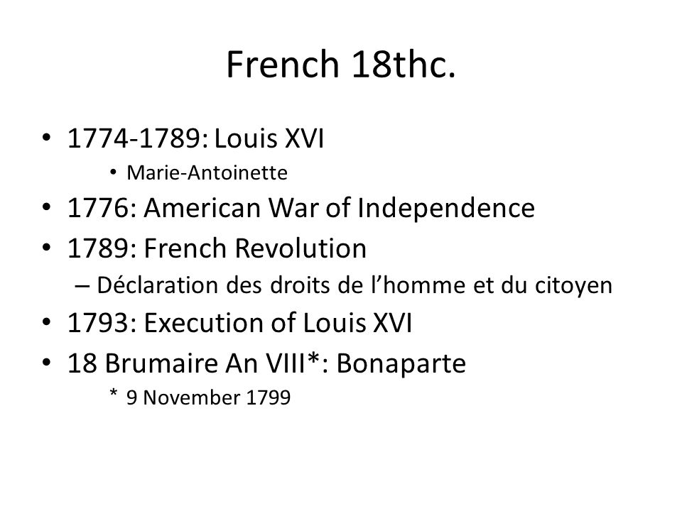 French 18thc. 1774-1789: Louis XVI 1776: American War of Independence
