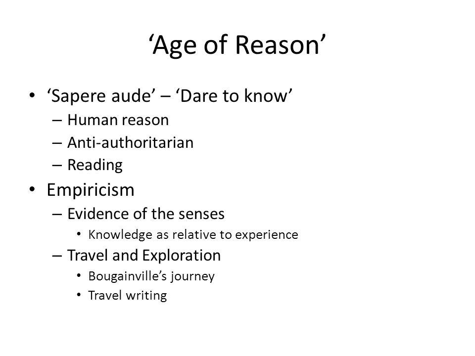 'Age of Reason' 'Sapere aude' – 'Dare to know' Empiricism Human reason