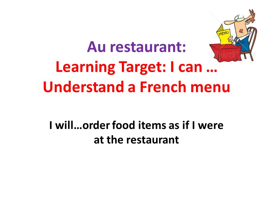 Au restaurant: Learning Target: I can … Understand a French menu