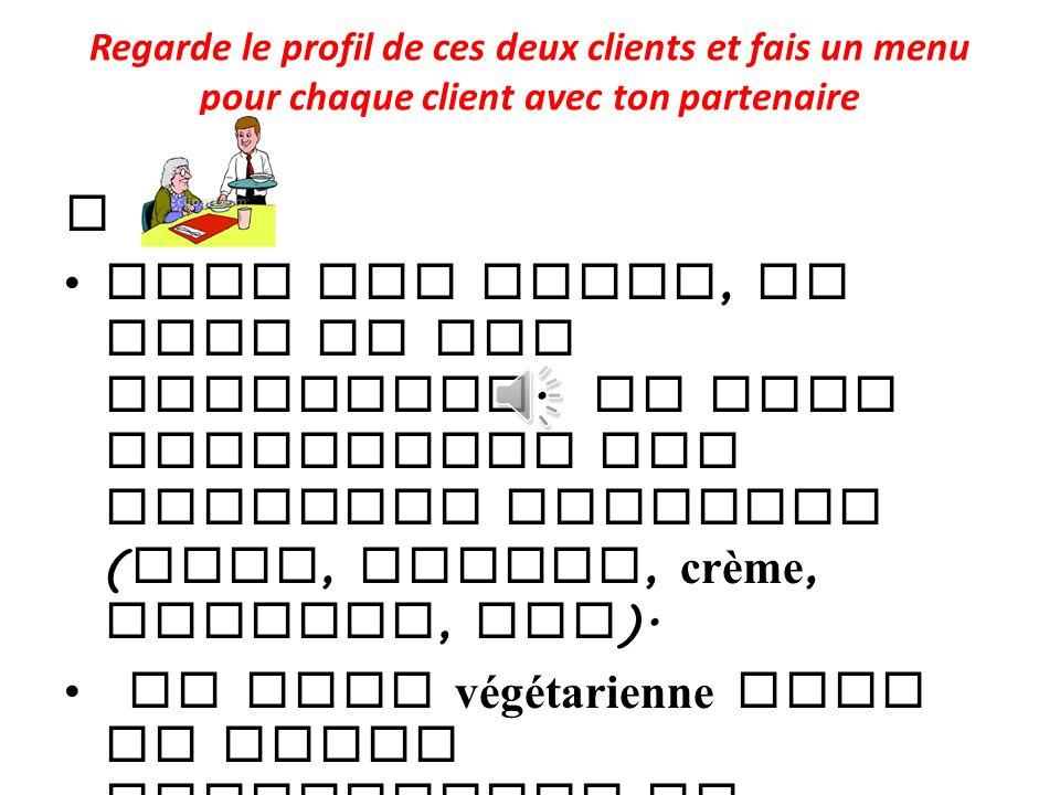 Regarde le profil de ces deux clients et fais un menu pour chaque client avec ton partenaire