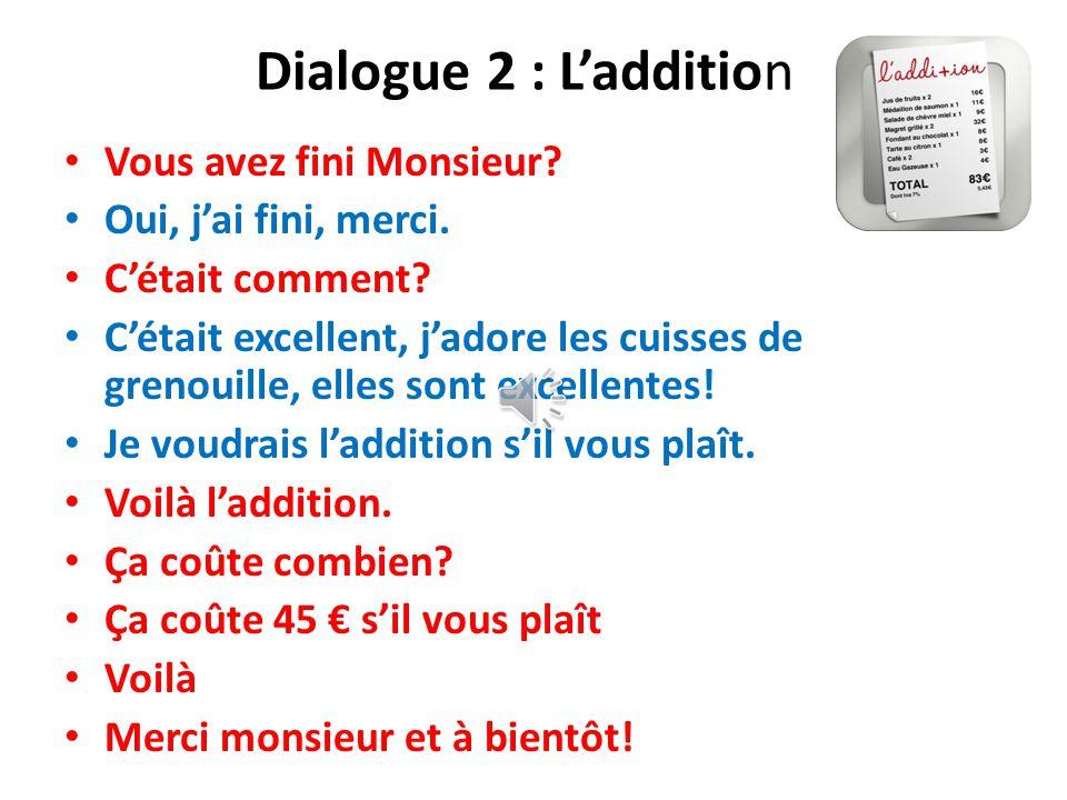 Dialogue 2 : L'addition Vous avez fini Monsieur