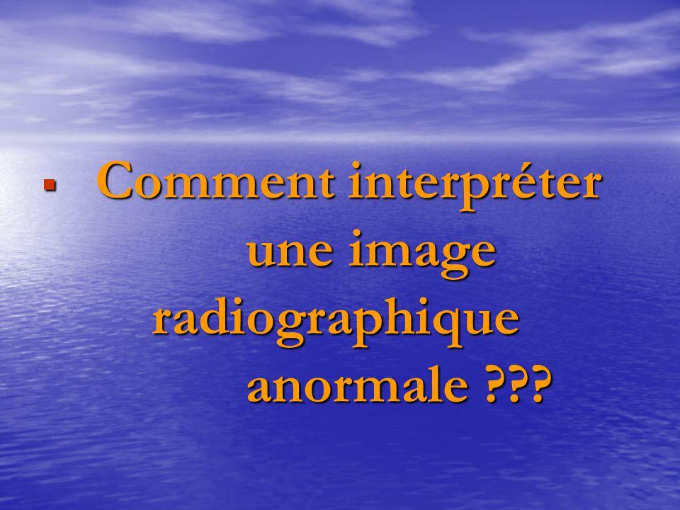 Comment interpréter une image radiographique anormale