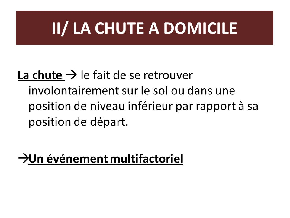 II/ LA CHUTE A DOMICILE