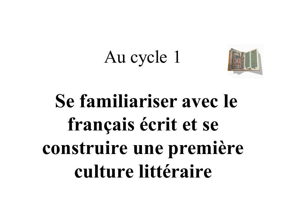 Au cycle 1 Se familiariser avec le français écrit et se construire une première culture littéraire