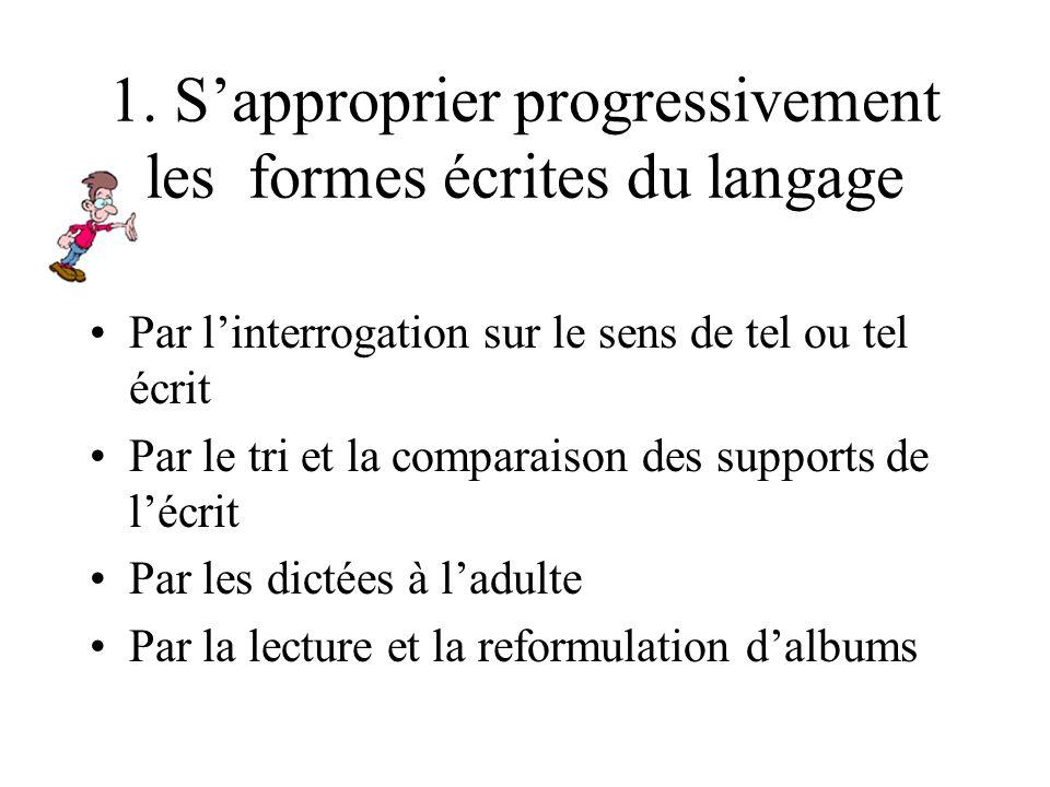 1. S'approprier progressivement les formes écrites du langage