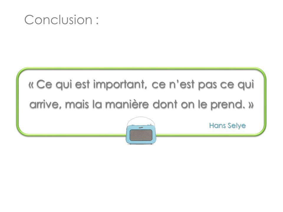 Conclusion : « Ce qui est important, ce n'est pas ce qui arrive, mais la manière dont on le prend. »