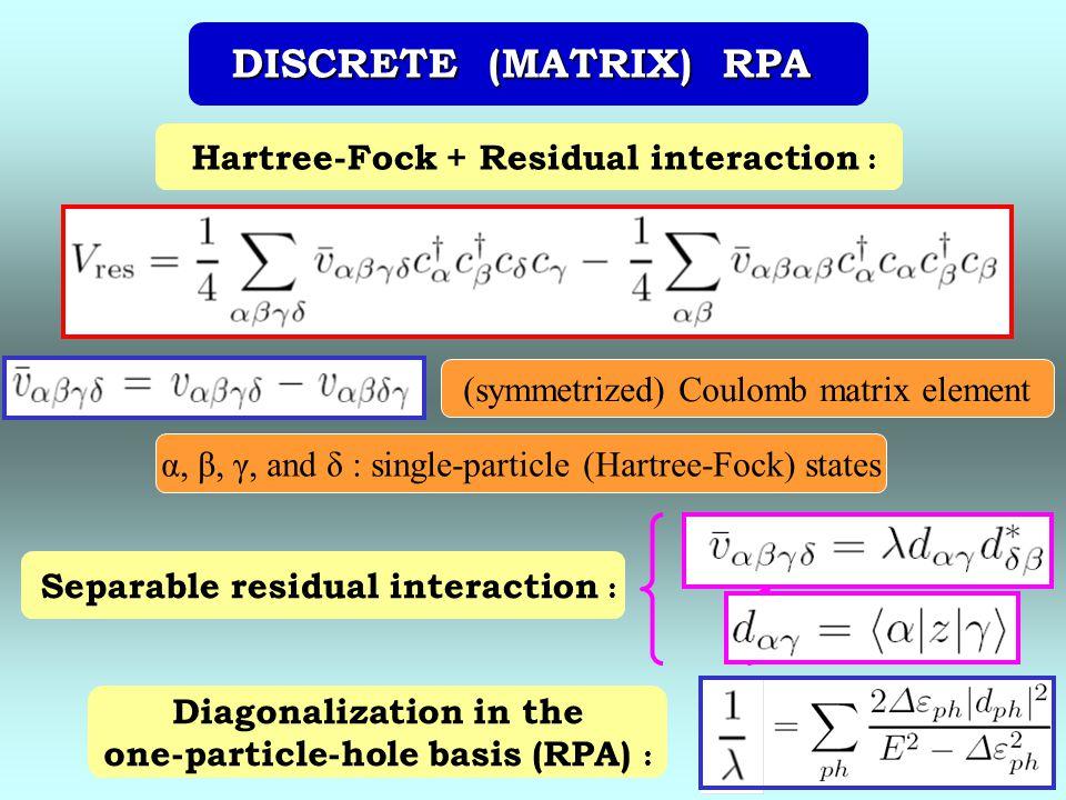 DISCRETE (MATRIX) RPA Hartree-Fock + Residual interaction :