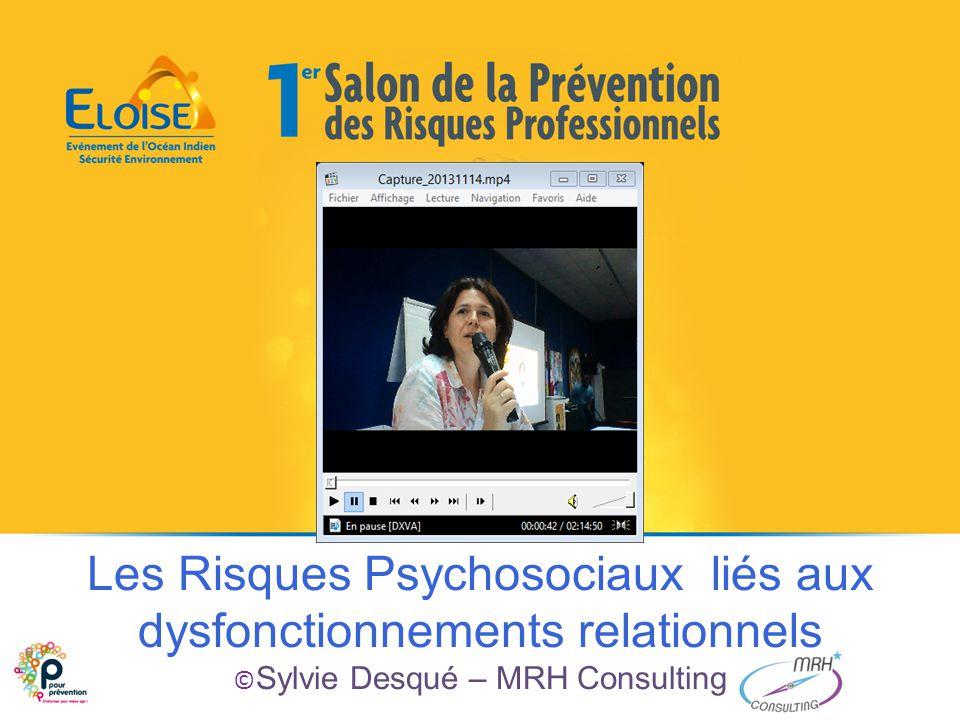 Les Risques Psychosociaux liés aux dysfonctionnements relationnels ©Sylvie Desqué – MRH Consulting