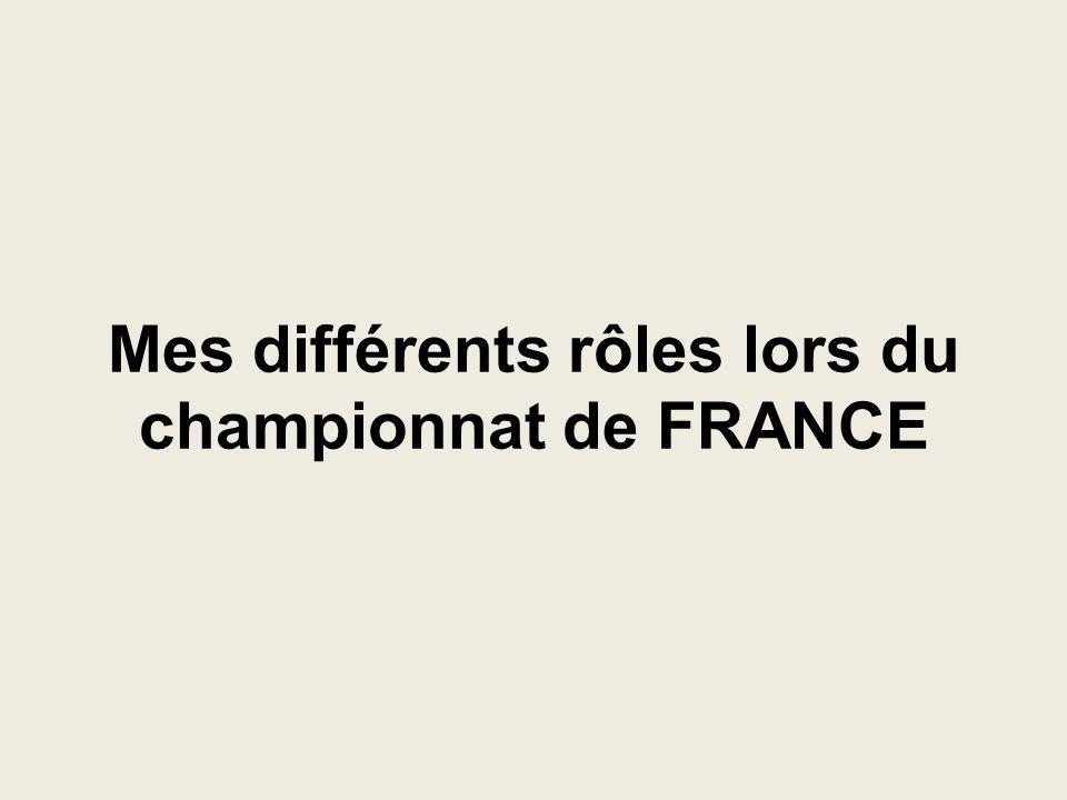 Mes différents rôles lors du championnat de FRANCE
