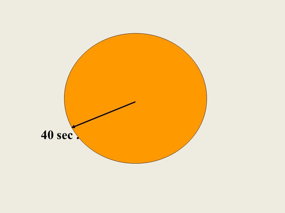 40 sec .