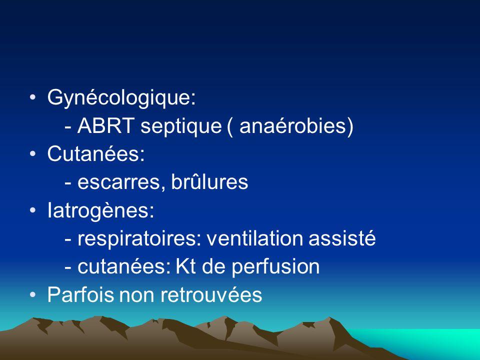 Gynécologique: - ABRT septique ( anaérobies) Cutanées: - escarres, brûlures. Iatrogènes: - respiratoires: ventilation assisté.