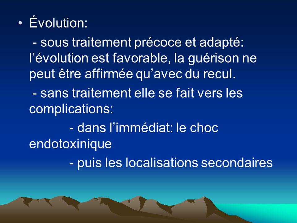 Évolution: - sous traitement précoce et adapté: l'évolution est favorable, la guérison ne peut être affirmée qu'avec du recul.