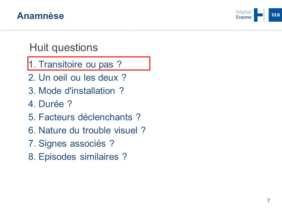 Huit questions Anamnèse 1. Transitoire ou pas
