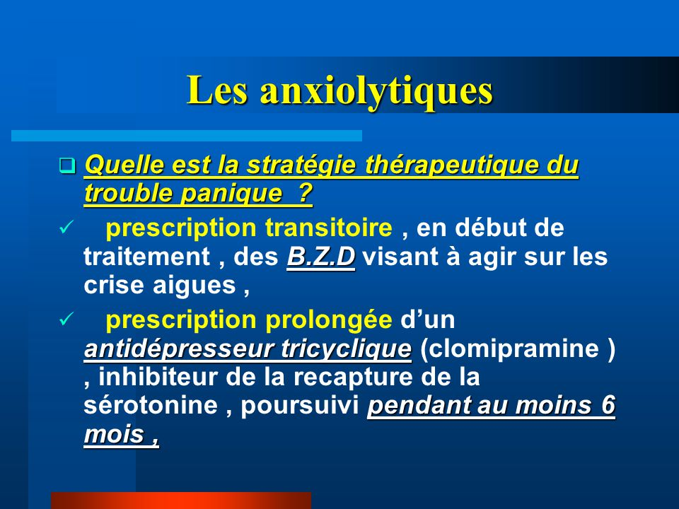 Les anxiolytiques Quelle est la stratégie thérapeutique du trouble panique