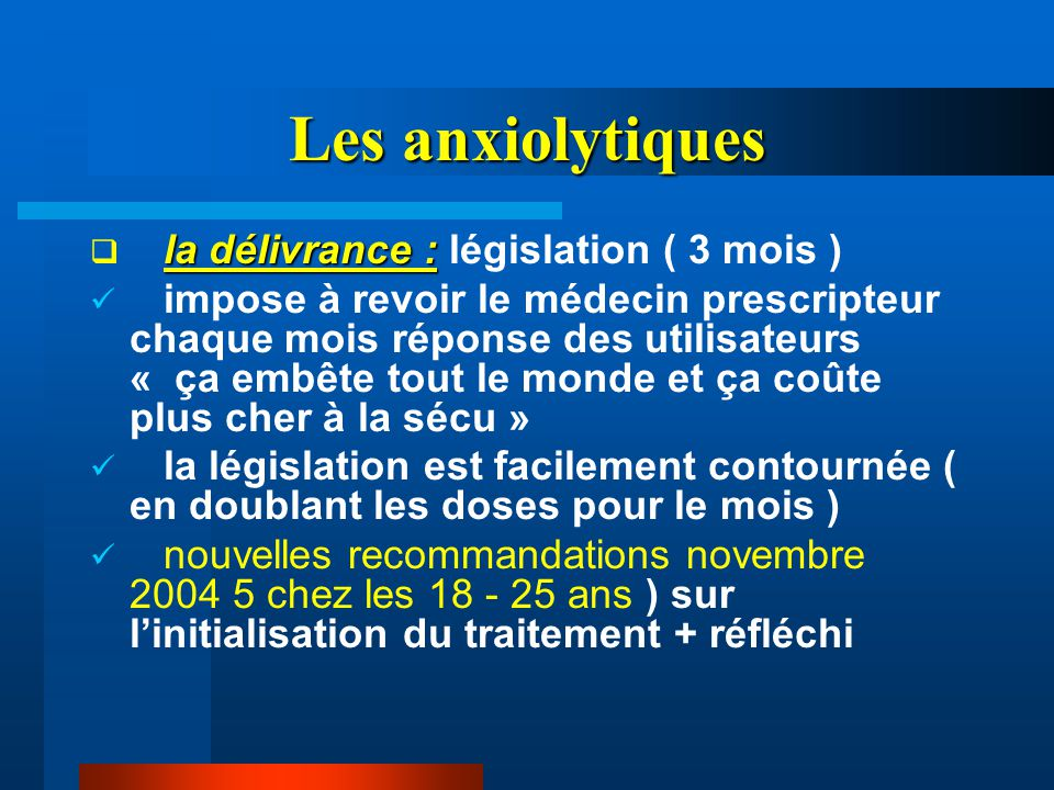 Les anxiolytiques la délivrance : législation ( 3 mois )