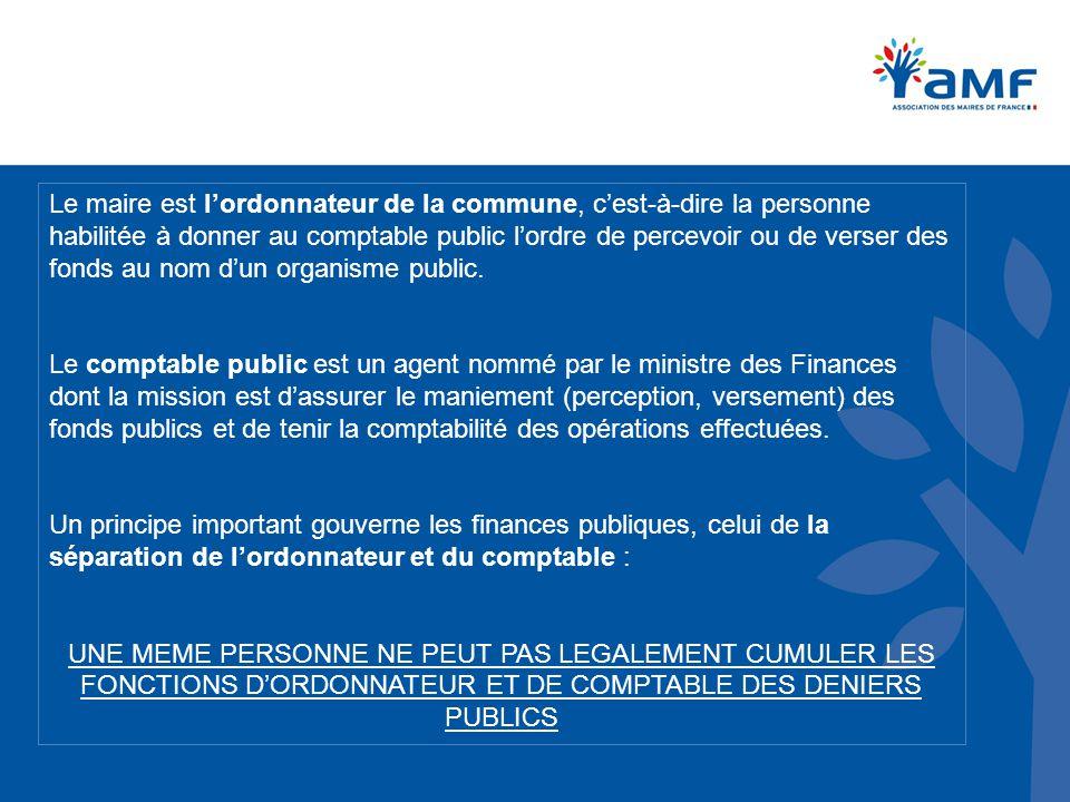 Le maire est l'ordonnateur de la commune, c'est-à-dire la personne habilitée à donner au comptable public l'ordre de percevoir ou de verser des fonds au nom d'un organisme public.