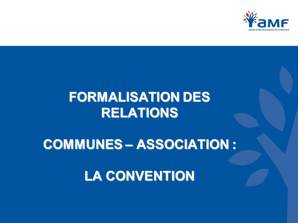 FORMALISATION DES RELATIONS COMMUNES – ASSOCIATION : LA CONVENTION