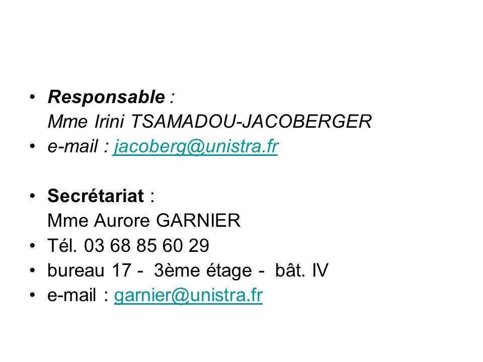 Responsable : Mme Irini TSAMADOU-JACOBERGER. e-mail : jacoberg@unistra.fr. Secrétariat : Mme Aurore GARNIER.