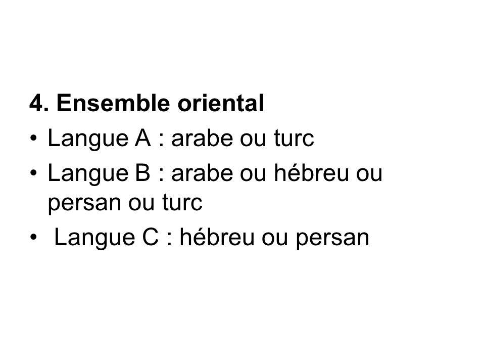 4. Ensemble oriental Langue A : arabe ou turc. Langue B : arabe ou hébreu ou persan ou turc.