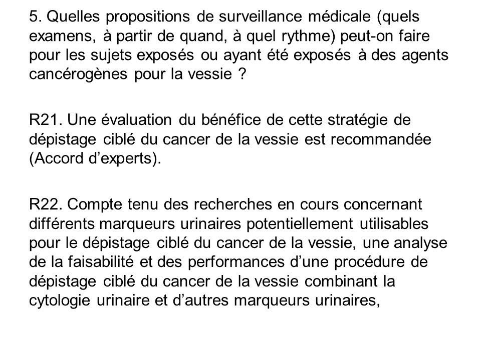 5. Quelles propositions de surveillance médicale (quels examens, à partir de quand, à quel rythme) peut-on faire pour les sujets exposés ou ayant été exposés à des agents cancérogènes pour la vessie