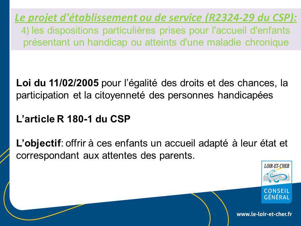Le projet d établissement ou de service (R2324-29 du CSP): 4) les dispositions particulières prises pour l accueil d enfants présentant un handicap ou atteints d une maladie chronique