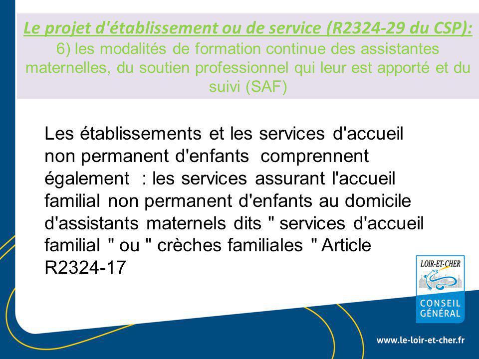 Le projet d établissement ou de service (R2324-29 du CSP): 6) les modalités de formation continue des assistantes maternelles, du soutien professionnel qui leur est apporté et du suivi (SAF)