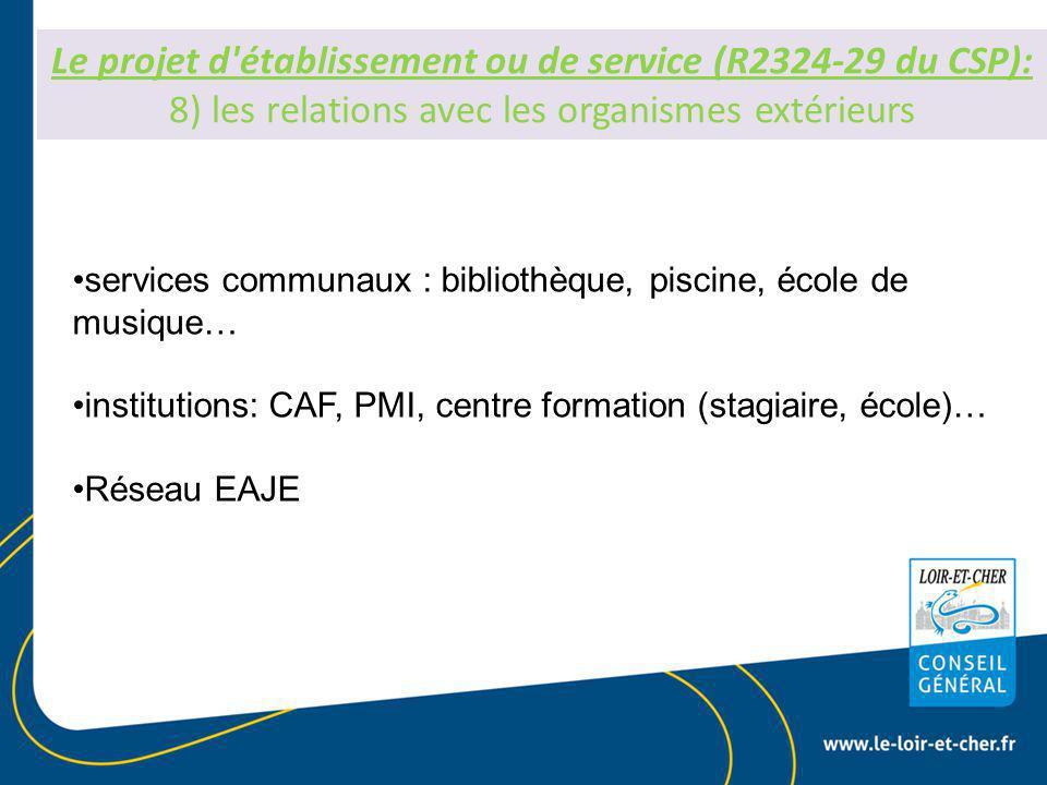 Le projet d établissement ou de service (R2324-29 du CSP): 8) les relations avec les organismes extérieurs