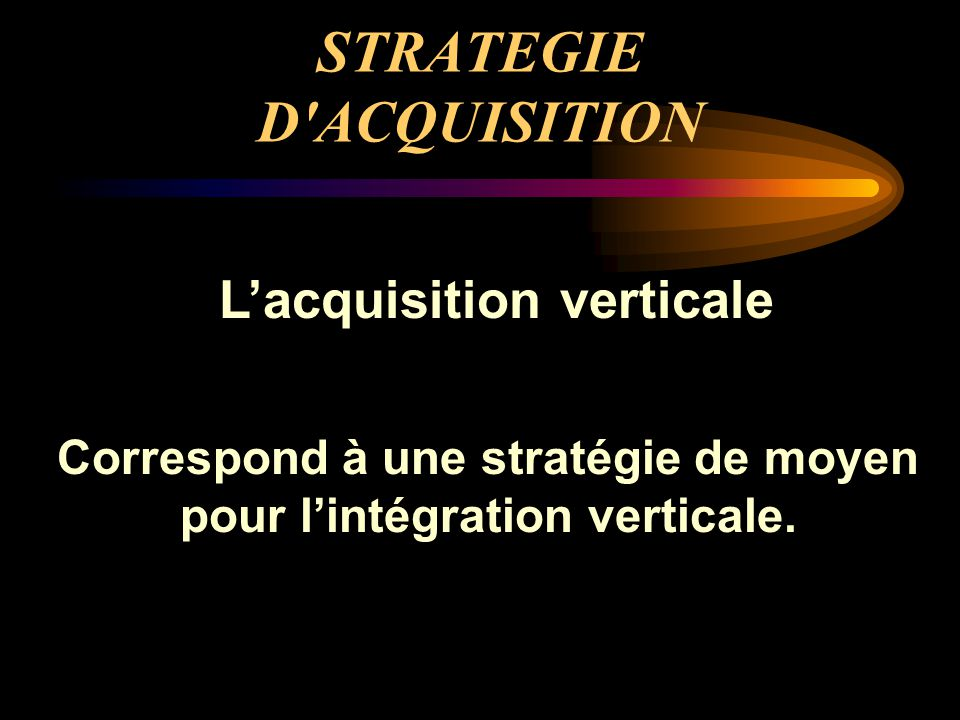 STRATEGIE D ACQUISITION
