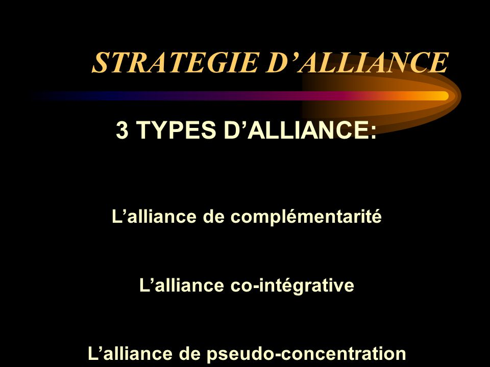 STRATEGIE D'ALLIANCE 3 TYPES D'ALLIANCE: L'alliance de complémentarité