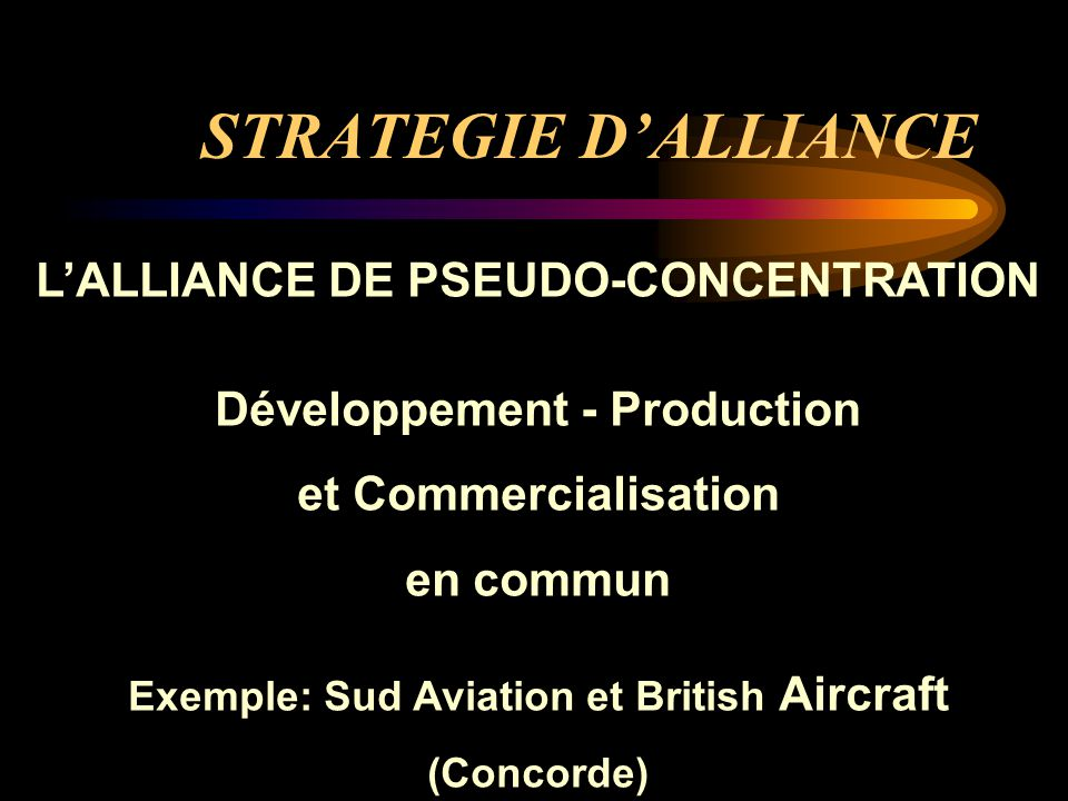 STRATEGIE D'ALLIANCE L'ALLIANCE DE PSEUDO-CONCENTRATION