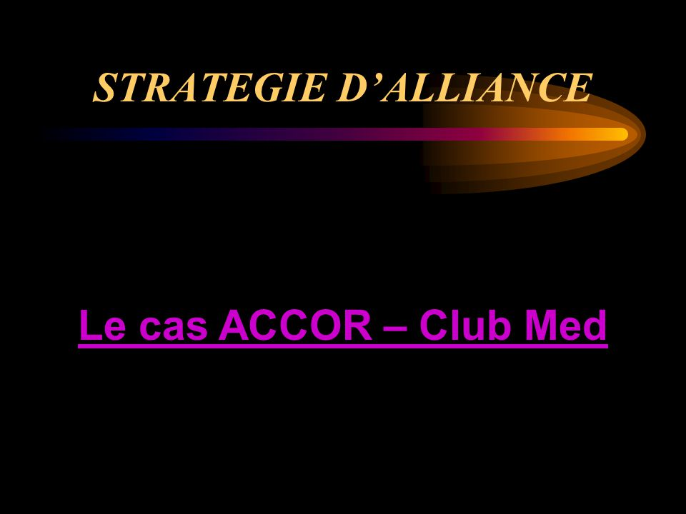 STRATEGIE D'ALLIANCE Le cas ACCOR – Club Med