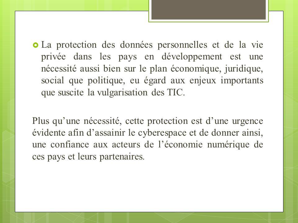 La protection des données personnelles et de la vie privée dans les pays en développement est une nécessité aussi bien sur le plan économique, juridique, social que politique, eu égard aux enjeux importants que suscite la vulgarisation des TIC.