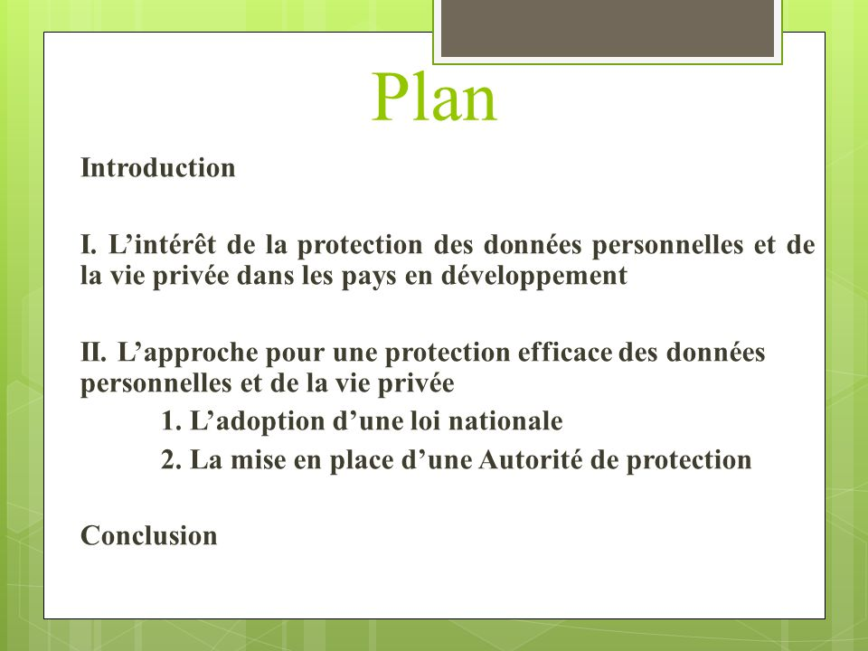 Plan Introduction. I. L'intérêt de la protection des données personnelles et de la vie privée dans les pays en développement.